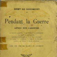 Libros antiguos: REMY DE GOURMONT-PENDANT LA GUERRA.LETTRES POUR L'ARGENTINE.ED. MERCVRE DE FRANCE. PARÍS.1916. PP268. Lote 184000612