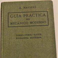 Libros antiguos: GUÍA PRÁCTICA DEL MECÁNICO MODERNO - ARTURO MASSENZ - TORNO, FORJA, SOLDADURA - DOSSAT EDITOR 1918. Lote 184022620