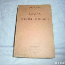Libros antiguos: ESPAÑA Y EL PROGRAMA AMERICANISTA.RAFAEL ALTAMIRA.EDITORIAL AMERICA.MADRID 1917. Lote 184048743