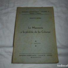 Libros antiguos: LA MASONERIA Y LA PERDIDA DE LAS COLONIAS.PRIMITIVO IBAÑEZ.EDICIONES ANTISECTARIAS BURGOS 1938.-1ª E. Lote 184052190