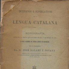 Libros antiguos: INTENSIVOS O SUPERLATIVOS DE LA LENGUA CATALANA / J. BALARÍ JOVANY. BCN : TIP. J. JEPÚS, 1895. . Lote 184141765