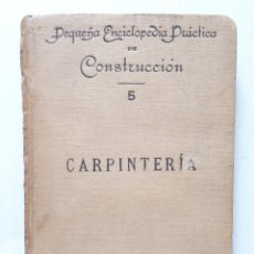 Libros antiguos: CARPINTERIA DE TALLER / BAILLY-BALLIERE E HIJOS 1903 / ANTONIO AGUIRRE (ENCICLOPEDIA CONSTRUCCIÓN 5). Lote 184268900