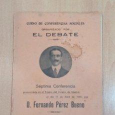 Libros antiguos: CURSO DE CONFERENCIAS SOCIALES ORGANIZADO POR EL DEBATE. 7º CONFERENCIA. FERNANDO PEREZ BUENO. Lote 184514463