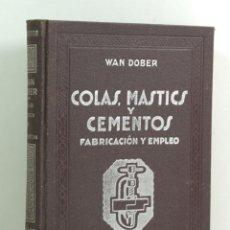 Libri antichi: COLAS, MASTICS Y CEMENTOS. WAN DOBER. FABRICACIÓN Y EMPLEO DE ADHESIVOS. Lote 184578178