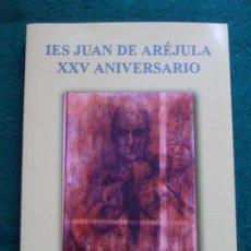 Libros antiguos: IES JUAN DE AREJULA XXV ANIVERSARIO. Lote 184596310