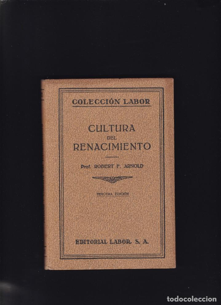 CULTURA DEL RENACIMIENTO - ROBERT F. ARNOLD - EDITORIAL LABOR 1936 / ILUSTRADO (Libros Antiguos, Raros y Curiosos - Pensamiento - Otros)