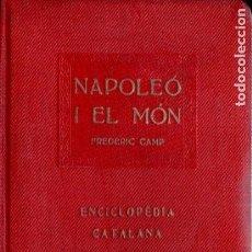 Libros antiguos: FREDERIC CAMP : NAPOLEÓ I EL MÓN (ENCICLOPÈDIA CATALANA, 1921). Lote 184618898