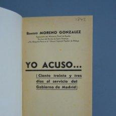 Libri antichi: YO ACUSO...CIENTO TREINTA Y TRES DÍAS AL SERVICIO DEL GOBIERNO MADRID-R. MORENO GONZALEZ-DEDICADO. Lote 184644016