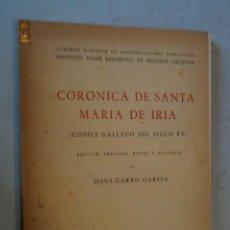 Libros antiguos: CORONICA DE SANTA MARIA DE IRIA (CODICE GALLEGO DEL SIGLO XV). JESÚS CARRO GARCIA.. Lote 184678201