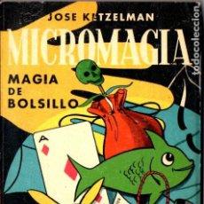 Libros antiguos: KETZELMAN : MICROMAGIA - MAGIA DE BOLSILLO (BELL, 1963). Lote 184750141