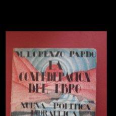 Libros antiguos: NUEVA POLITICA HIDRÁULICA. LA CONFEDERACION DEL EBRO. M. LORENZO PARDO. Lote 184783183