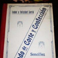 Libros antiguos: ISABEL Y FELICIDAD SARRIA MÉTODO DE CORTE Y CONFECCIÓN SEGUNDA EDICIÓN 1931. Lote 184820380