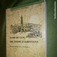 Libros antiguos: NOMS DE LLOC DEL TERME D'ALBINYANA VOL I CONTIENE MAPA TOPONIMIC MANUEL BOFARULL ITERRADES. Lote 185719100