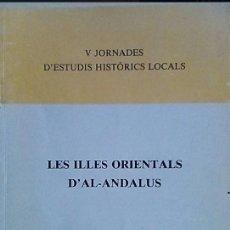Libros antiguos: LES ILLES ORIENTALS D´AL-ANDALUS. ISLAS ORIENTALES DE AL ANDALUS. INSTI D´ESTUDIS BALEARICS . Lote 185959798