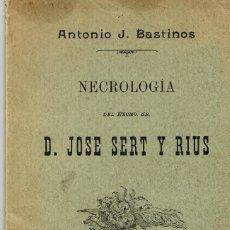 Libros antiguos: NECROLOGICA DEL EXCMO.JOSÉ SERT Y RIUS POR ANTONIO J.BASTINOS BARCELONA 1898. Lote 185994512