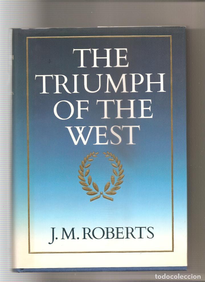 63. J.M. ROBERTS: THE TRIUMPH OF THE WEST (Libros Antiguos, Raros y Curiosos - Otros Idiomas)