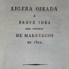 Libros antiguos: LIGERA OJEADA Ó BREVE IDEA DEL IMPERIO DE MARRUECOS EN 1822.. Lote 186117016
