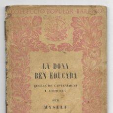 Libros antiguos: DONA BEN EDUCADA, LA. REGLES DE CAPTENIMENT I ETIQUETA. COL-LECCIÓ POPULAR BARCINO Nº 16 1ª EDICI. Lote 186165716