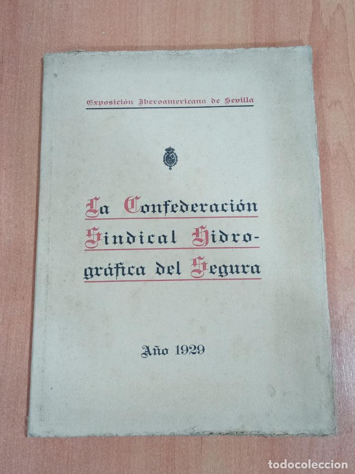 LA CONFEDERACION SINDICAL HIDROGRAFICA DEL SEGURA. EXPOSICION IBEROAMERICANA DE SEVILLA. 1929 (Libros Antiguos, Raros y Curiosos - Ciencias, Manuales y Oficios - Otros)