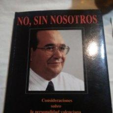 Libros antiguos: NO SIN NOSOTROS - CONSIDERACIÓNES SOBRÉ LA PERSONALIDAD VALENCIANA - EDICION 1995.. Lote 187203506