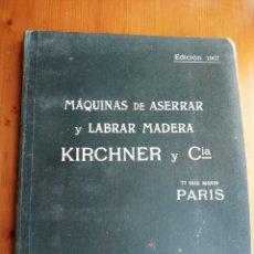 Libros antiguos: CATÁLOGO ILUSTRADO DE MÁQUINAS DE SERRAR Y LABRAR MADERA KIRCHNER Y CÍA EDICIÓN 1907 (MUY DIFÍCIL,. Lote 187338737