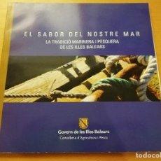 Libros antiguos: EL SABOR DEL NOSTRE MAR. LA TRADICIÓ MARINERA I PESQUERA DE LES ILLES BALEARS. Lote 187431312