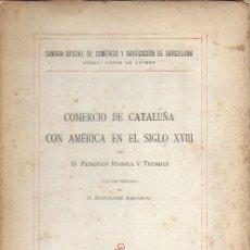 Libros antiguos: COMERCIO DE CATALUÑA CON AMÉRICA EN EL SIGLO XVIII / F. RAHOLA; PROL B. AMENGUAL. BCN, 1931. 24X17CM. Lote 187444896