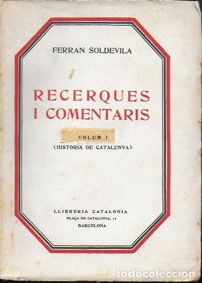 RECERQUES I COMENTARIS I (HISTÒRIA DE CATALUNYA) / FERRAN SOLDEVILA. BCN : CATALONIA, 1929. 20X14CM. (Libros Antiguos, Raros y Curiosos - Historia - Otros)