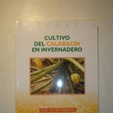 Libros antiguos: CULTIVO DEL CALABACÍN EN INVERNADERO - JOSÉ RECHE MÁRMOL - 1997 ALMERÍA INGENIEROS TÉCNICOS AGRÍCOLA. Lote 187531113