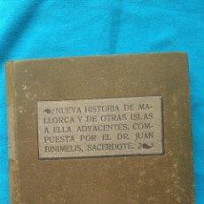 Libros antiguos: NUEVA HISTORIA DE MALLORCA Y DE OTRAS ISLAS A ELLA ADYACENTES, COMPUESTA POR EL DR. JUAN BINIMELIS,. Lote 187615973