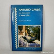 Livros antigos: LIBRO - ANTONIO GAUDÍ, ESE DESCONOCIDO: PARK GÜELL - EDUARDO ROJO ALBARRÁN / N-9823. Lote 187635571