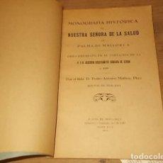 Libros antiguos: MONOGRAFÍA HISTÓRICA DE NUESTRA SEÑORA DE LA SALUD DE PALMA DE MALLORCA . PEDRO A. MATHEU . 1931. Lote 187643651
