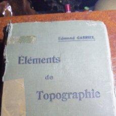 Libros antiguos: ANTIGUO LIBRO DE 1914 ELEMENTS DE TOPOGRAPHIE POR EDMOND GABRIEL. Lote 188495845