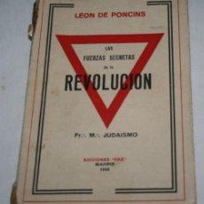 Libros antiguos: LAS FUERZAS SECRETAS DE LA REVOLUCION, LEON DE PONCINS, FR M JUDAISMO, FAX 1932, LIBRO ANTIGUO. Lote 188604307