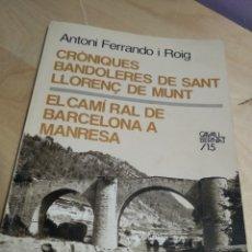 Libros antiguos: CRONIQUES BANDOLERS DE SANT LLORENC DE MUNT EL CAMÍ RAL DE BARCELONA A MANRESA ANTONI FERRANDO I ROI. Lote 189216081