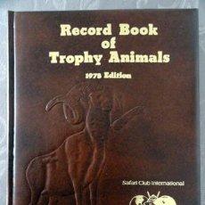 Libros antiguos: RECORD BOOK OF TROPHY ANIMALS - SCI 1978 EDITION. AUTÓGRAFO EDITOR. NUMERADO 140 DE 1000 EJ. CAZA. Lote 189257978