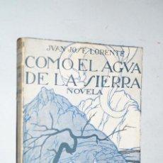 Libros antiguos: COMO EL AGUA DE LA SIERRA. JUAN JOSÉ LORENTE.. Lote 189325783