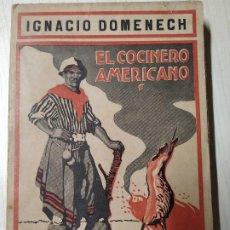 Libros antiguos: 1917 IGNACIO IGNASI DOMENECH EL COCINERO AMERICANO PRIMERA EDICION. PERFECTO ESTADO. Lote 189438007