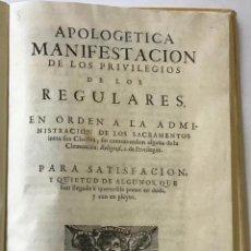 Libros antiguos: APOLOGETICA MANIFESTACION DE LOS PRIVILEGIOS DE LOS REGULARES, EN ORDEN A LA ADMINISTRACION DE LOS S. Lote 123266371