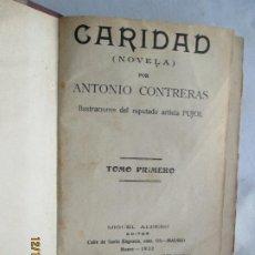 Libros antiguos: CARIDAD (NOVELA) - ANTONIO CONTRERAS - ILUST. PUJOL - TOMO PRIMERO - 1ª EDIC.M. ALBERO EDITOR 1922.. Lote 189565963