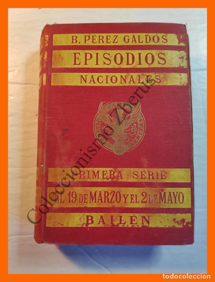 EPISODIOS NACIONALES, PRIMERA SERIE - EL 19 DE MARZO Y EL 2 DE MAYO - BAILEN - BENITO PEREZ GALDOS (Libros Antiguos, Raros y Curiosos - Historia - Otros)
