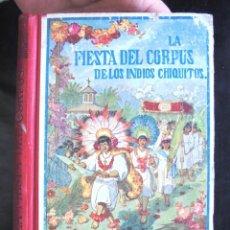 Libros antiguos: LA FIESTA DEL CORPUS DE LOS INDIOS CHIQUITOS 1921 IMPECABLE JOSÉ SPILLMANN. HERDER & CÍA, FRIBURGO . Lote 189701537