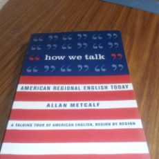 Libros antiguos: HOW WE TALK: AMERICAN REGIONAL ENGLISH TODAY , ALLAN METCALF. Lote 189712235