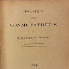 Libros antiguos: TEORÍA GRÁFICA DE LAS CONMUTATRICES. Gª REYES (Mº DE MARINA, 1902. 31 FIGURAS . Lote 190069855