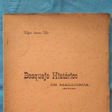 Libros antiguos: BOSQUEJO HISTÓRICO DE MALLORCA - MIGUEL CANALES MIR. Lote 190075146
