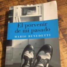 Libros antiguos: MARIO BENEDETTI - EL PORVENIR DE MI PASADO. Lote 190082636