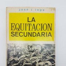 Libros antiguos: LA EQUITACIÓN SECUNDÁRIA ( JOSE LEPE ) TÉCNICAS CON EL CABALLO ( MÉXICO 1968 ). Lote 253192570