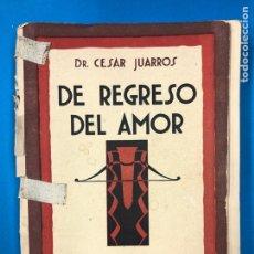 Libros antiguos: DE REGRESO DEL AMOR - CESAR JUARROS - MUNDO LATINO 1927 - CUBIERTA FATIGADA. Lote 190376482