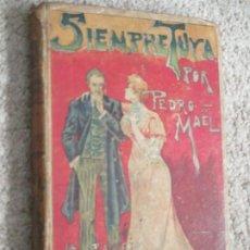 Libros antiguos: SIEMPRE TUYA, POR PEDRO MAEL, SATURNINO CALLEJA, ILUSTRADO. Lote 190602332