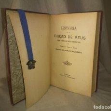 Libros antiguos: HISTORIA DE LA CIUDAD DE REUS - AÑO 1906 - F.GRAS - ILUSTRADO.. Lote 190706195